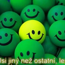 Jsi jiný než ostatní, lepší :)